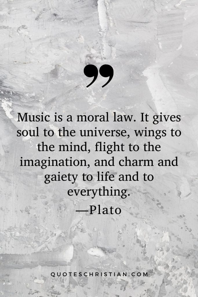 Quotes By Plato: Music is a moral law. It gives soul to the universe, wings to the mind, flight to the imagination, and charm and gaiety to life and to everything.