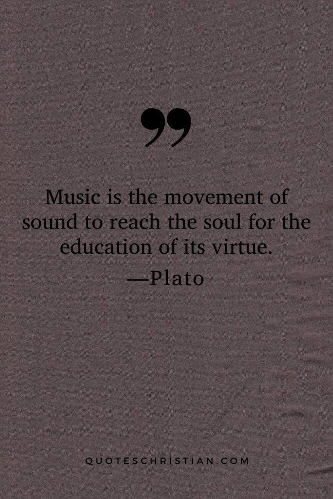 Quotes By Plato: Music is the movement of sound to reach the soul for the education of its virtue.