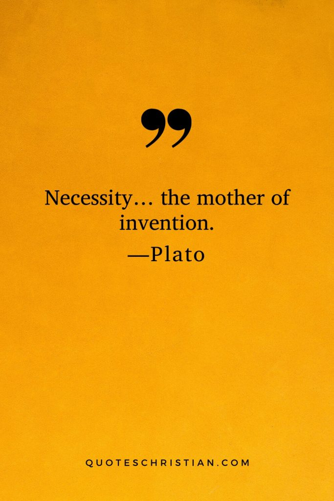 Quotes By Plato: Necessity… the mother of invention.