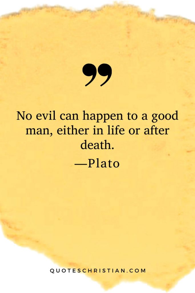 Quotes By Plato: No evil can happen to a good man, either in life or after death.