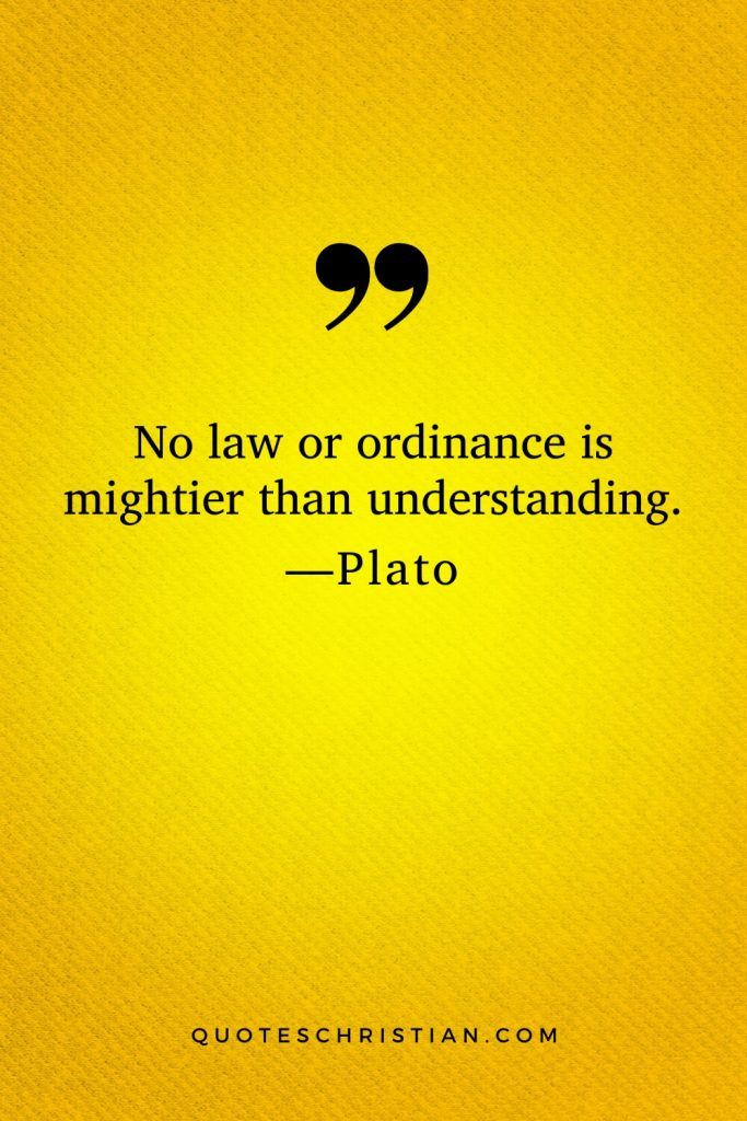 Quotes By Plato: No law or ordinance is mightier than understanding.