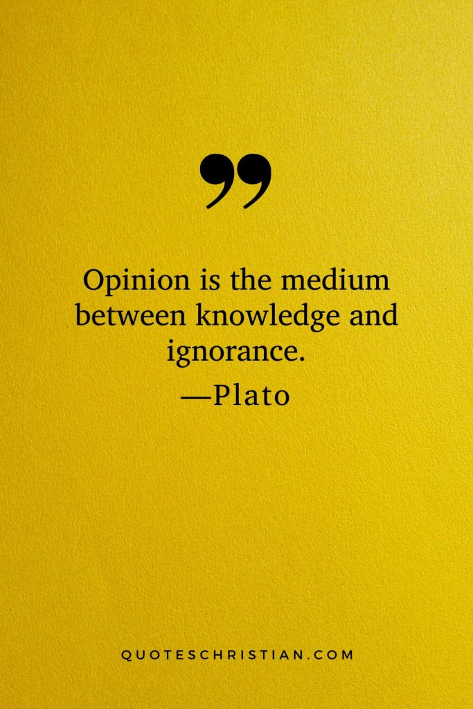 Quotes By Plato: Opinion is the medium between knowledge and ignorance.