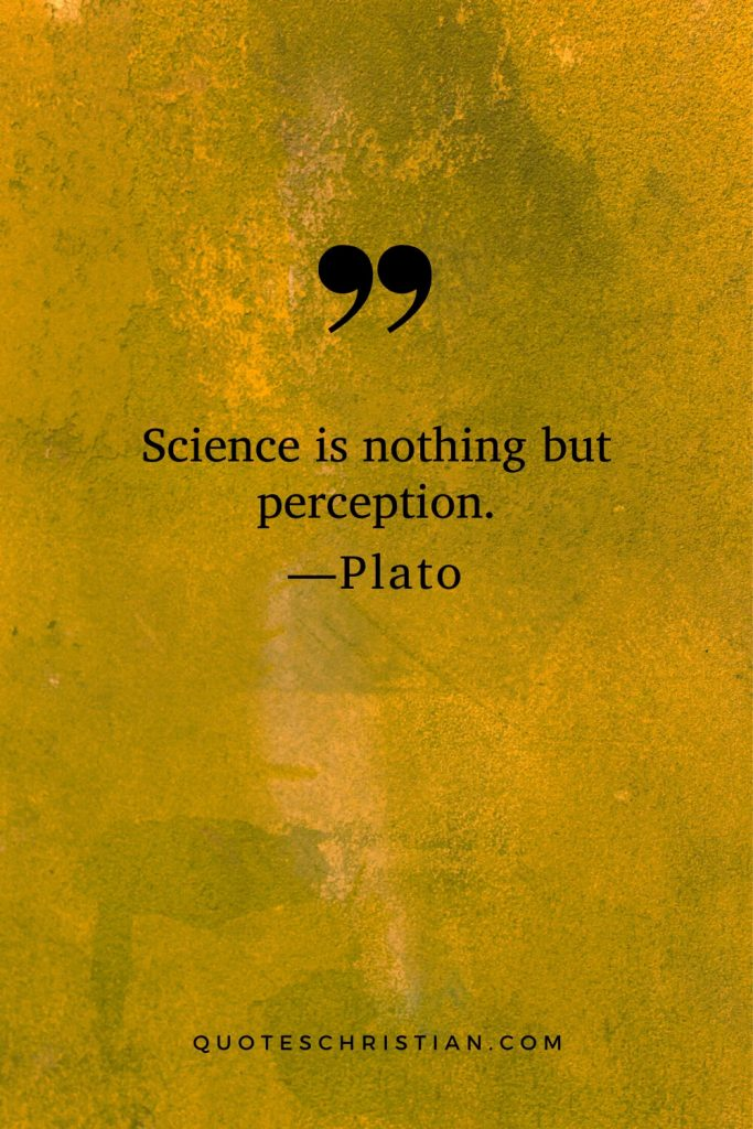 Quotes By Plato: Science is nothing but perception.