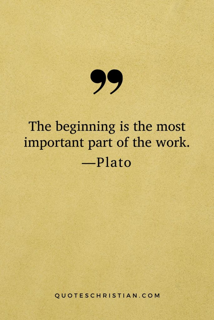 Quotes By Plato: The beginning is the most important part of the work.