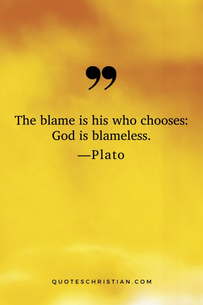 Quotes By Plato: The blame is his who chooses: God is blameless.