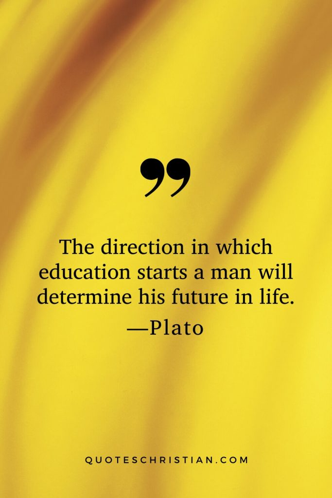 Quotes By Plato: The direction in which education starts a man will determine his future in life.
