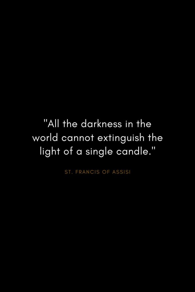 "Quotes by St. Francis of Assisi (1): ""All the darkness in the world cannot extinguish the light of a single candle."""