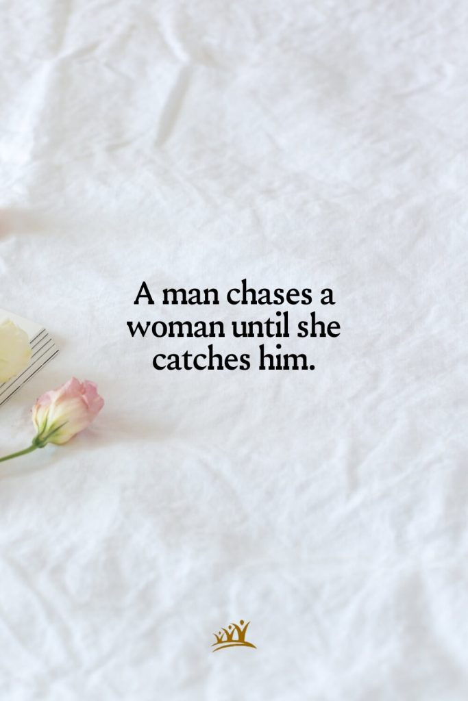 A man chases a woman until she catches him.