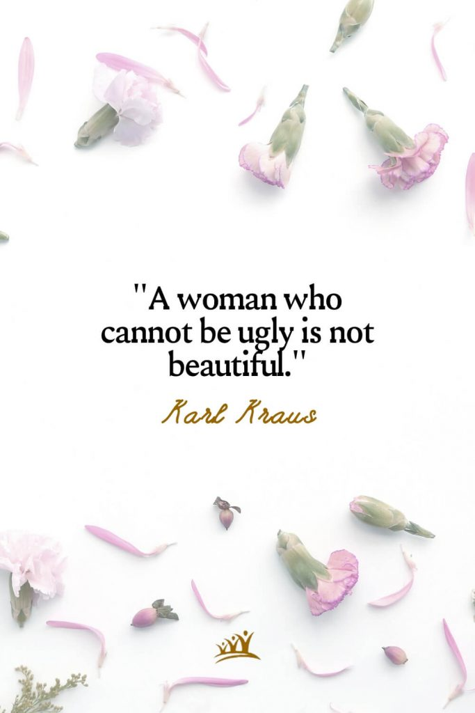 A woman who cannot be ugly is not beautiful. – Karl Kraus