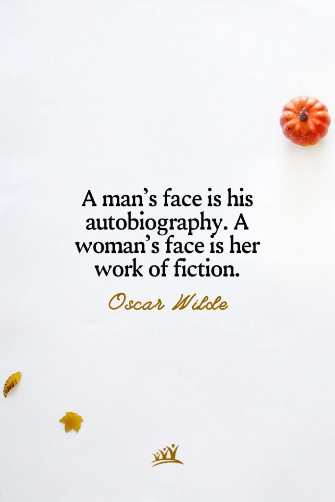 A man's face is his autobiography. A woman's face is her work of fiction. – Oscar Wilde