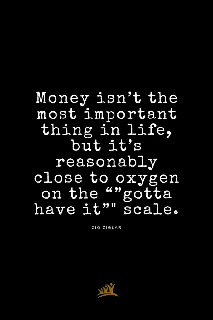 """Zig Ziglar Quotes (20): Money isn't the most important thing in life, but it's reasonably close to oxygen on the """"""""gotta have it"""""""" scale."""