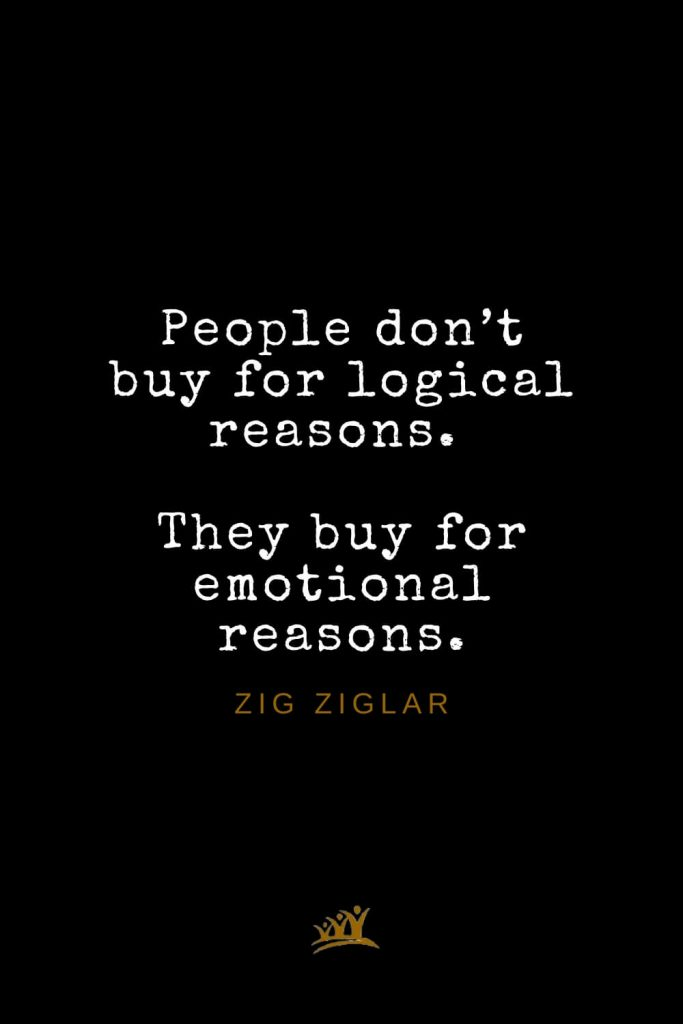 Zig Ziglar Quotes (22): People don't buy for logical reasons. They buy for emotional reasons.