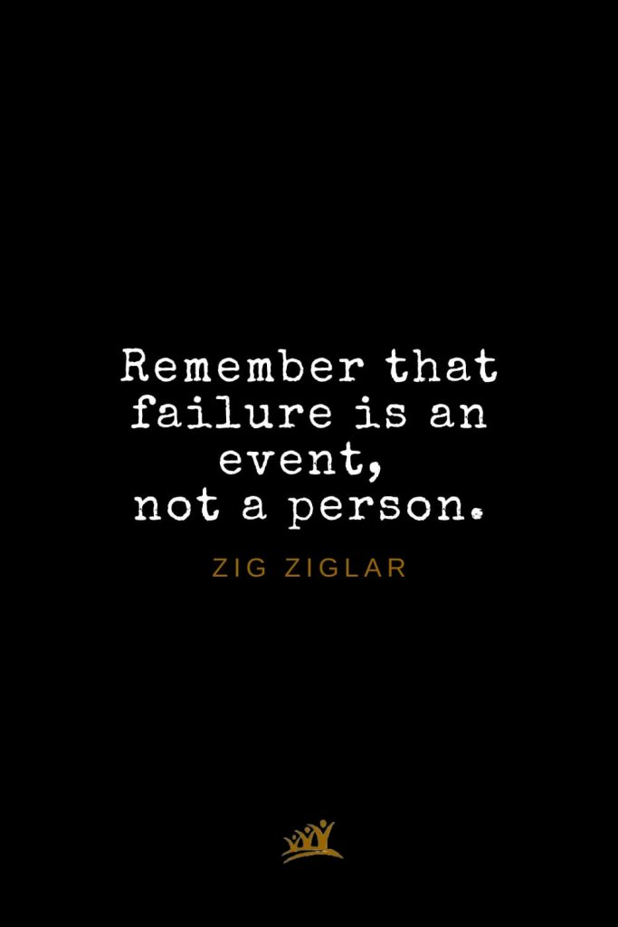 Zig Ziglar Quotes (26): Remember that failure is an event, not a person.