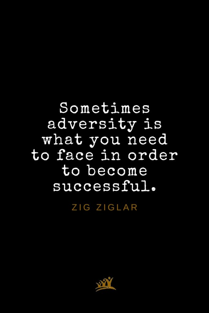Zig Ziglar Quotes (27): Sometimes adversity is what you need to face in order to become successful.