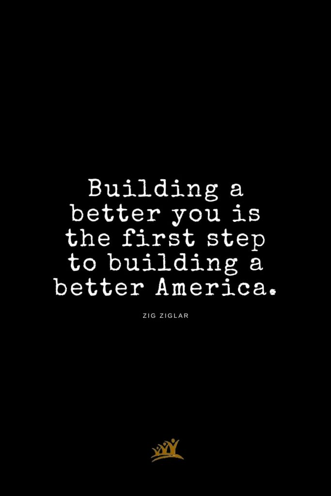 Zig Ziglar Quotes (3): Building a better you is the first step to building a better America.