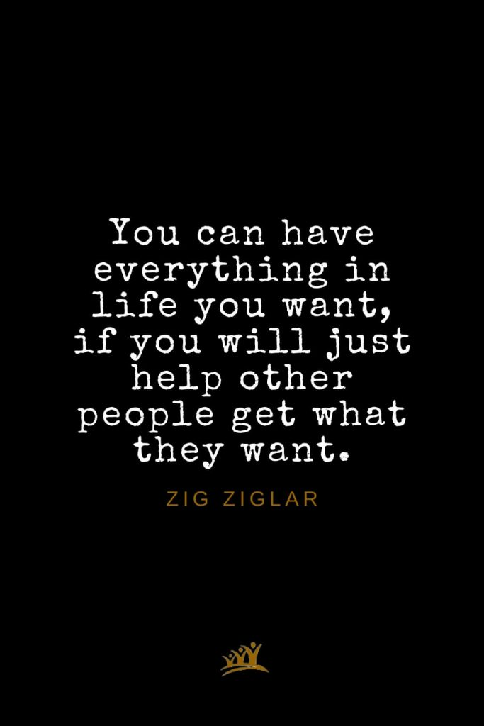 Zig Ziglar Quotes (34): You can have everything in life you want, if you will just help other people get what they want.