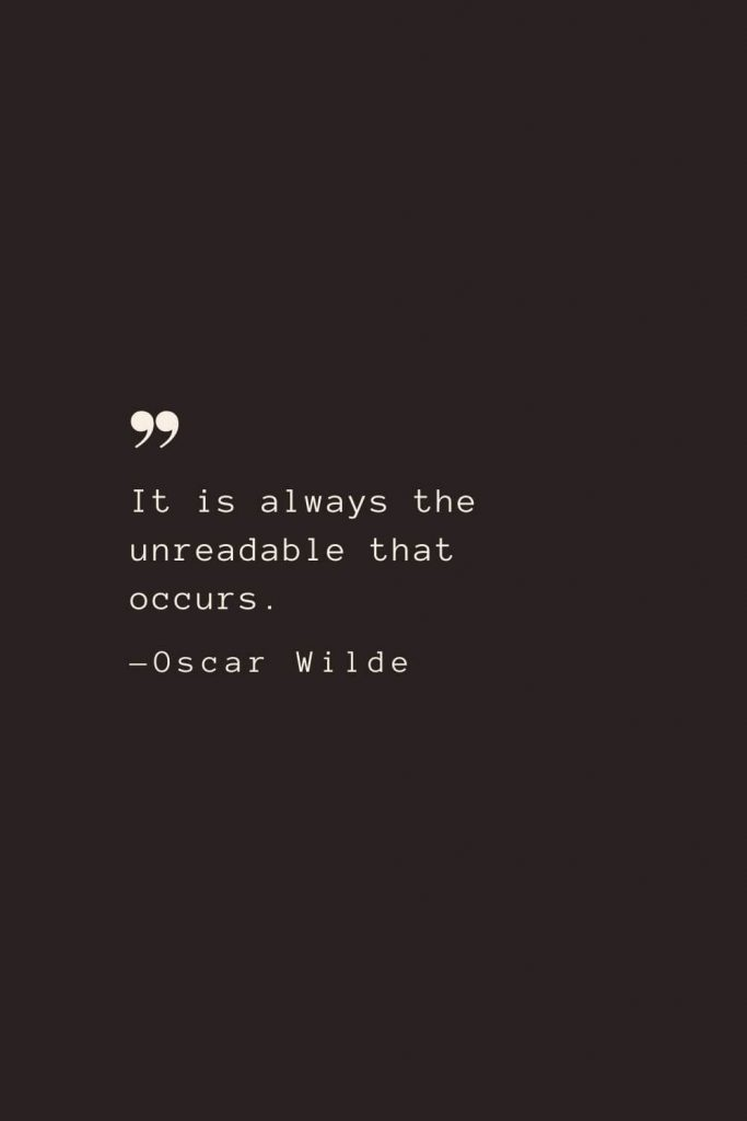 It is always the unreadable that occurs. —Oscar Wilde