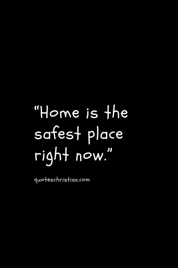 """""""Home is the safest place right now."""""""