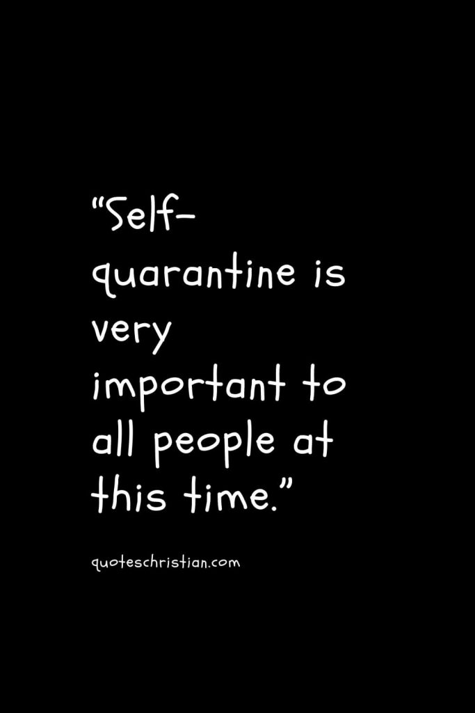 """""""Self-quarantine is very important to all people at this time."""""""