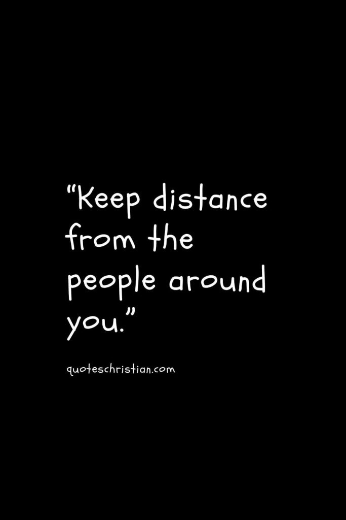 """""""Keep distance from the people around you."""""""
