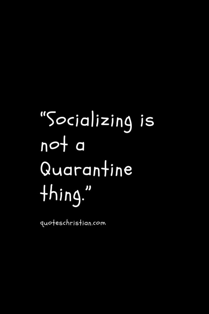 """""""Socializing is not a Quarantine thing."""""""