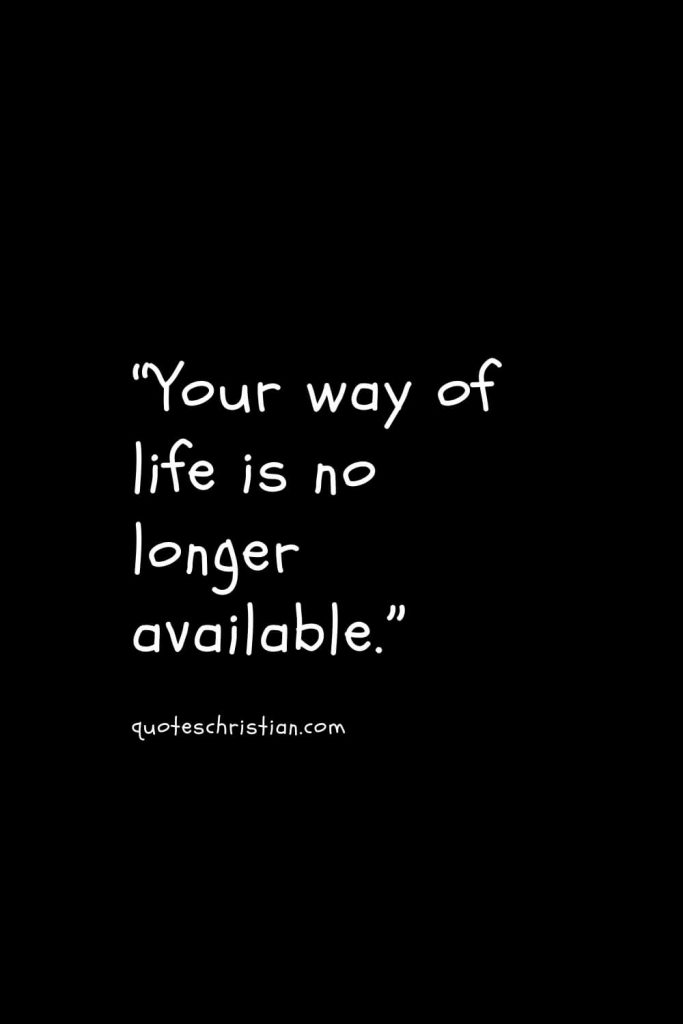 """""""Your way of life is no longer available."""""""