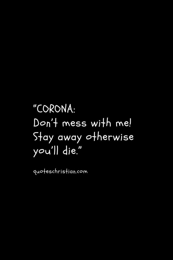 """""""CORONA: Don't mess with me! Stay away otherwise you'll die."""""""