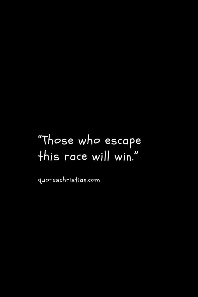 """""""Those who escape this race will win."""""""