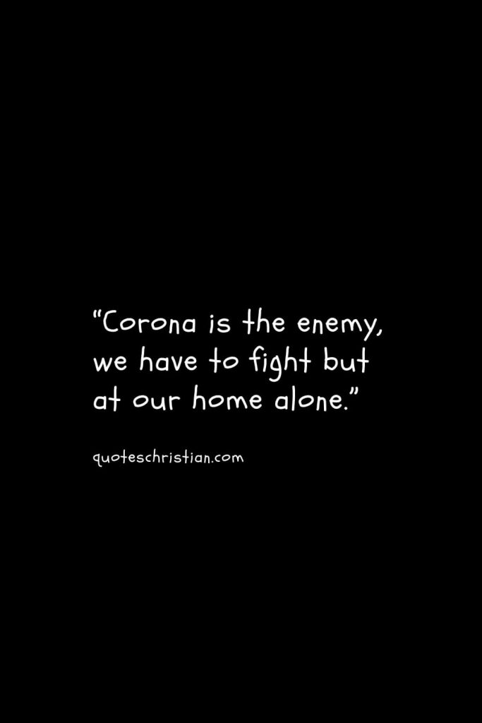 """""""Corona is the enemy, we have to fight but at our home alone."""""""