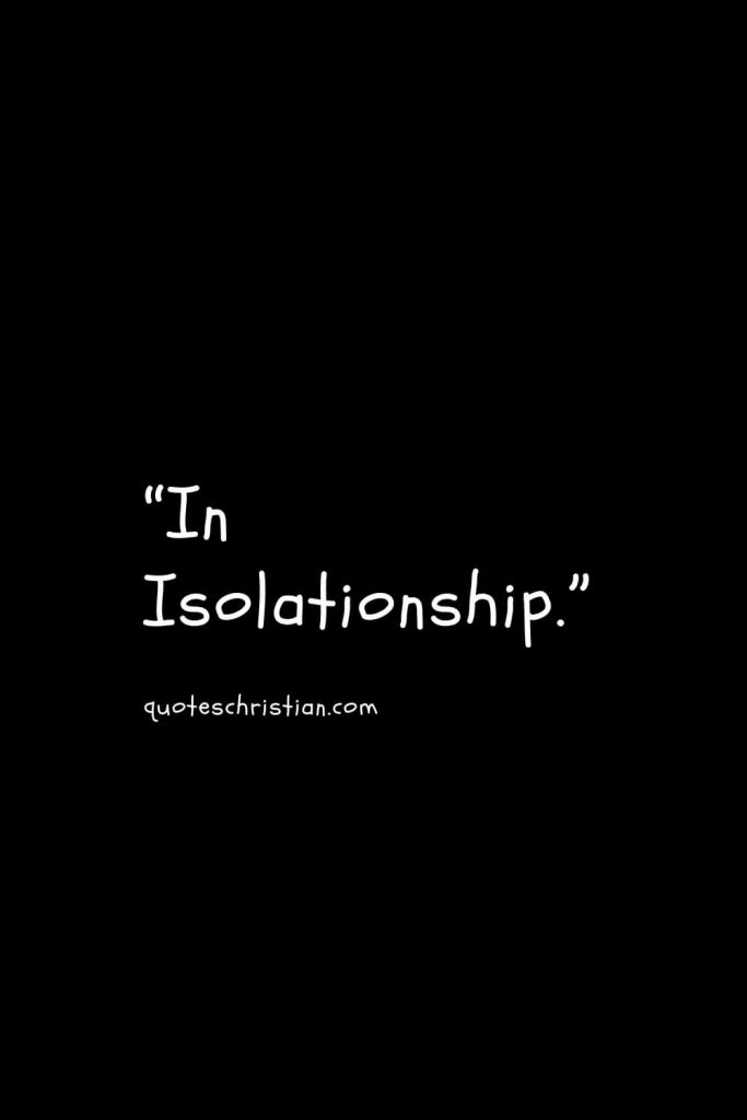 """""""In Isolationship."""""""