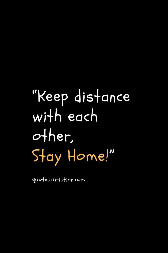 """""""Keep distance with each other, Stay Home!"""""""