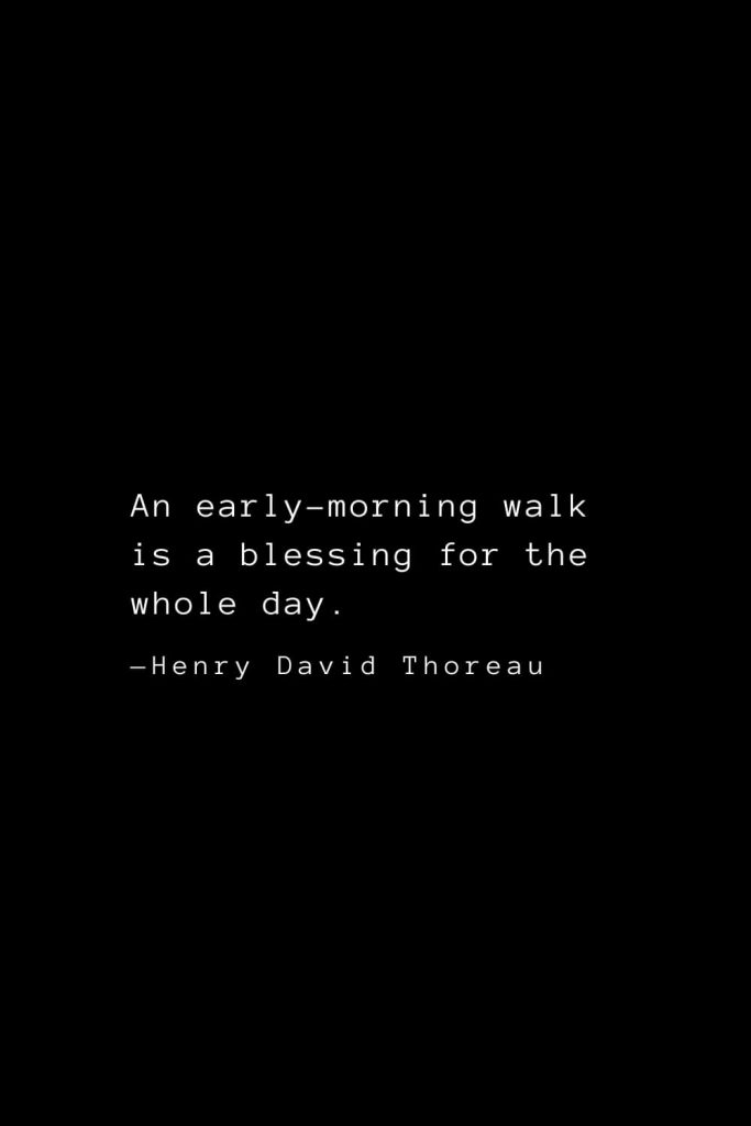 An early-morning walk is a blessing for the whole day. — Henry David Thoreau